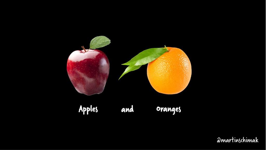 and Apples Oranges @martinschimak