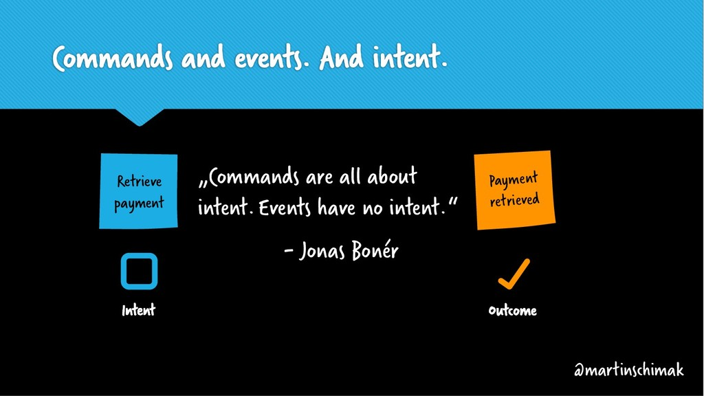 "Commands and events. And intent. ""Commands are ..."