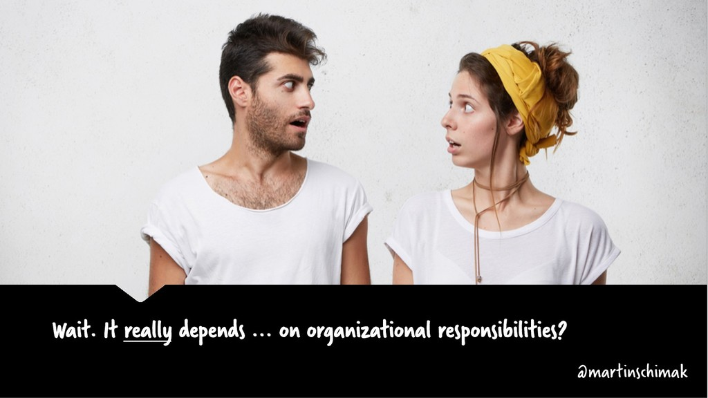 Wait. It really depends ... on organizational r...