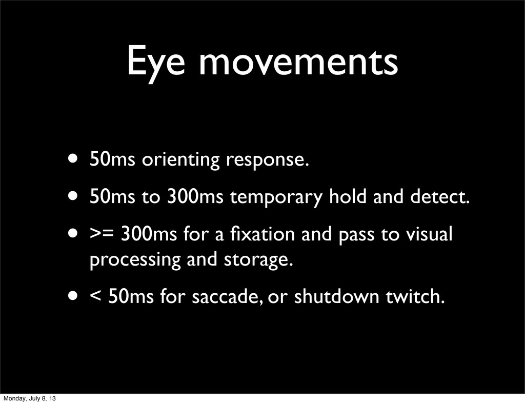 Eye movements • 50ms orienting response. • 50ms...