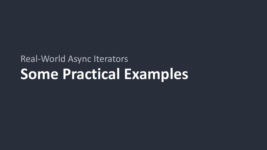 Some Practical Examples Real-World Async Iterat...