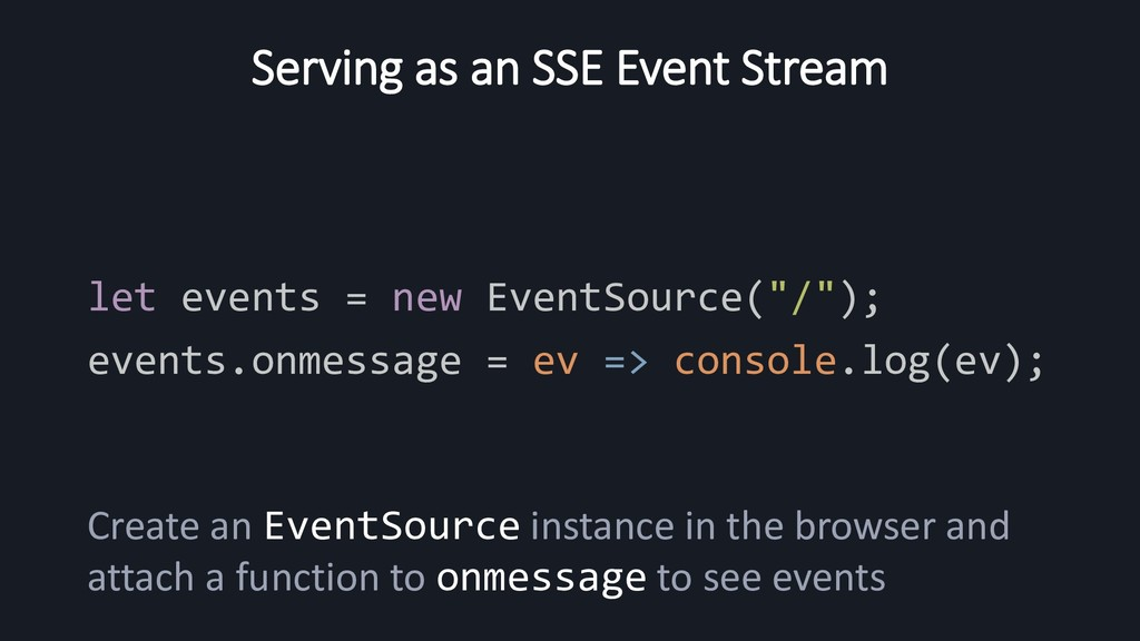 Serving as an SSE Event Stream let events = new...