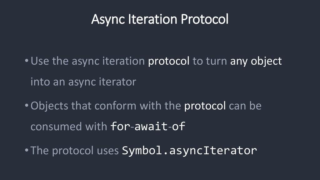 Async Iteration Protocol •Use the async iterati...