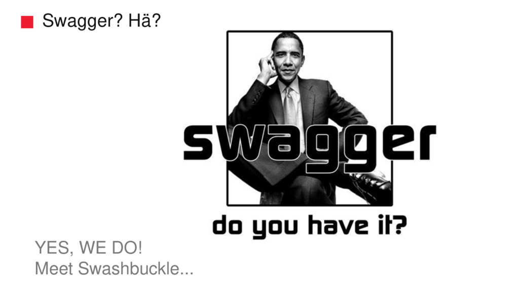 Swagger? Hä? YES, WE DO! Meet Swashbuckle...