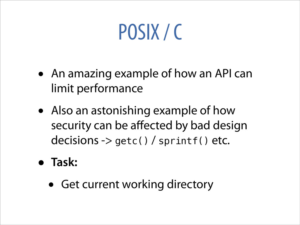 POSIX / C • An amazing example of how an API ca...