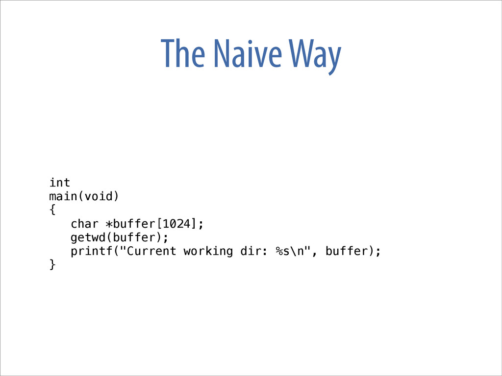 The Naive Way int main(void) { char *buffer[102...
