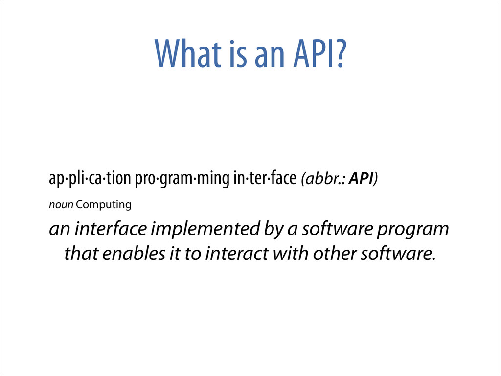 What is an API? ap·pli·ca·tion pro·gram·ming in...