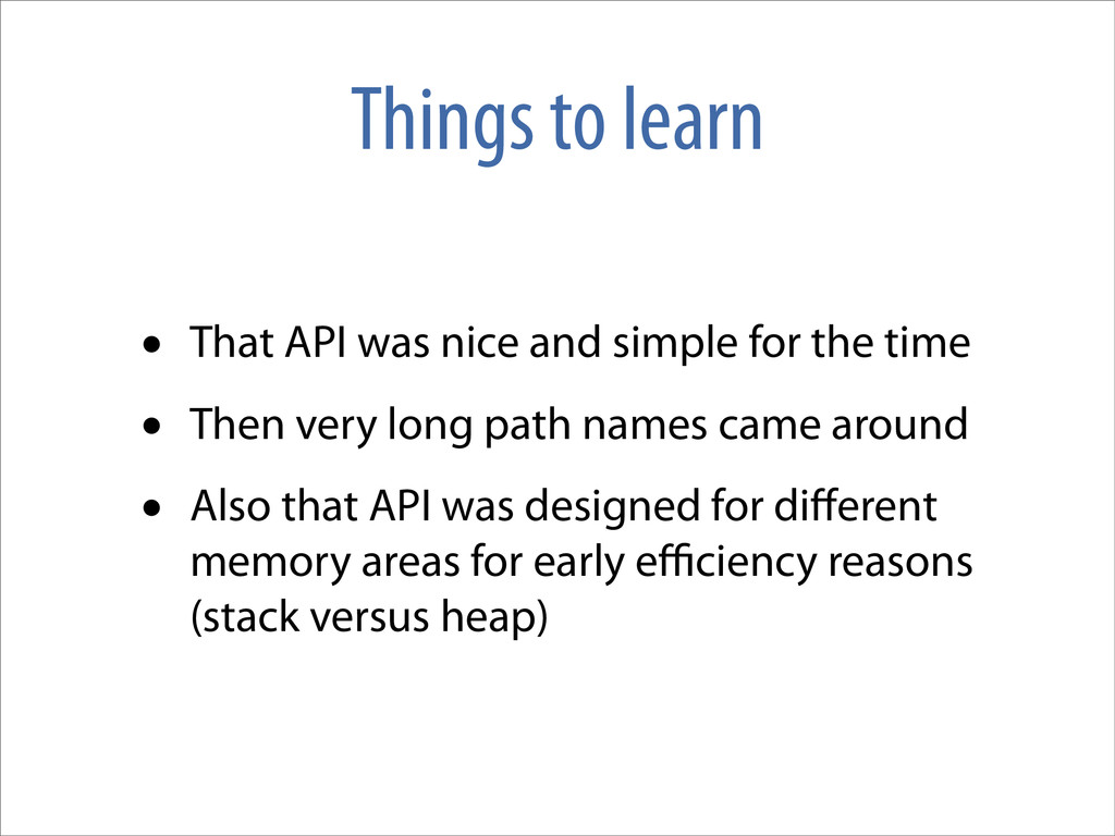 Things to learn • That API was nice and simple ...