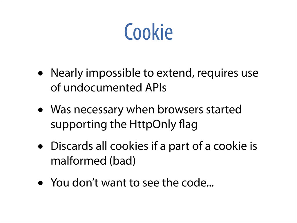Cookie • Nearly impossible to extend, requires ...