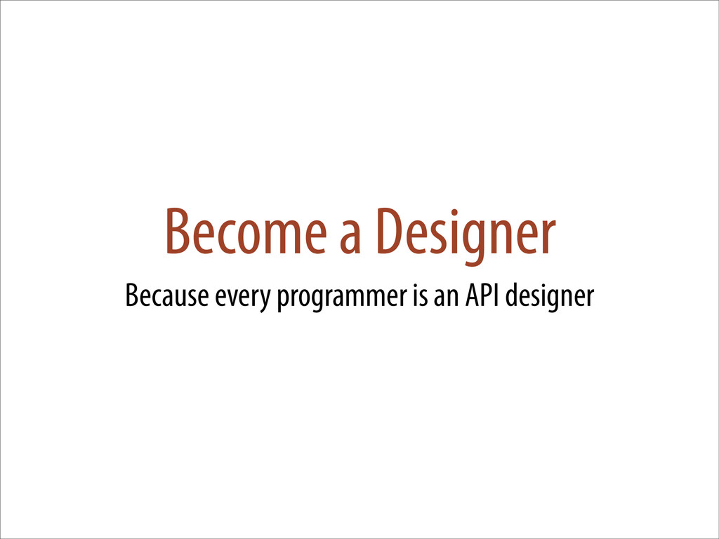 Become a Designer Because every programmer is a...