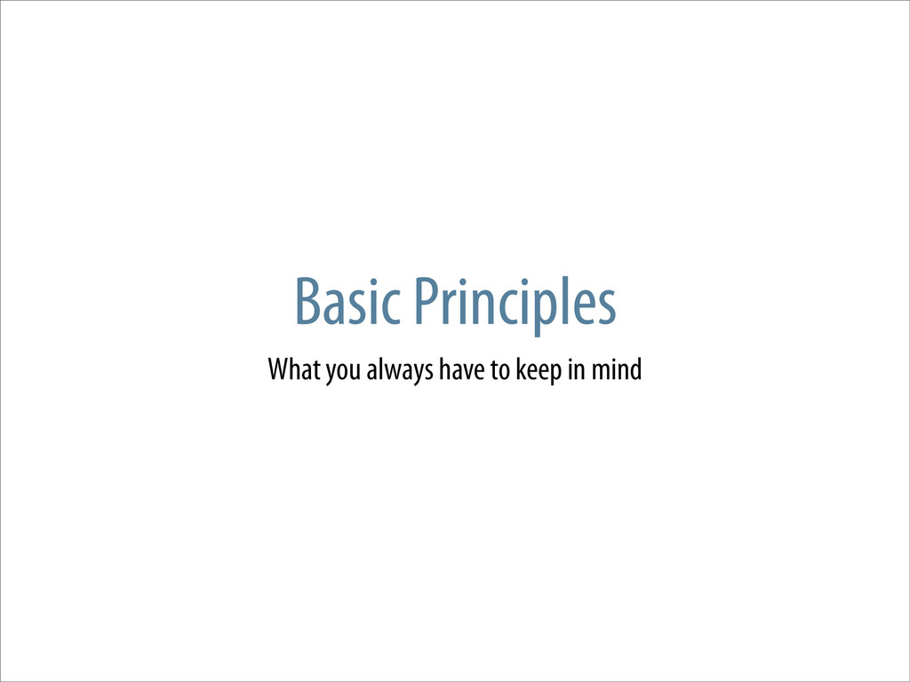 Basic Principles What you always have to keep i...