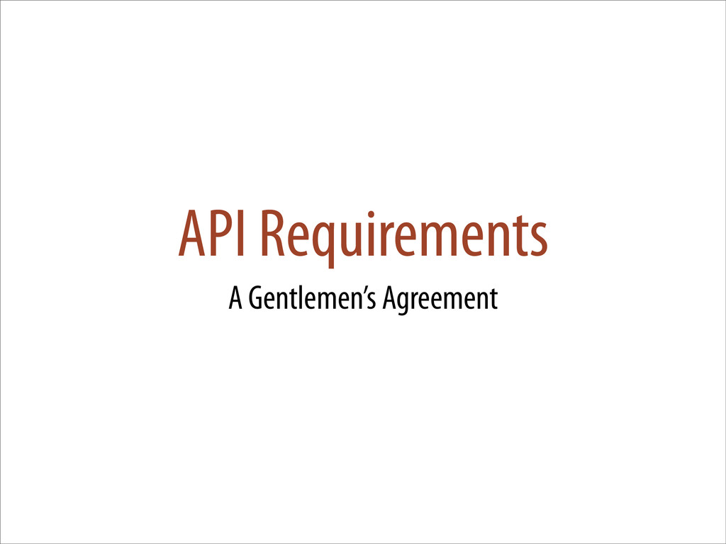API Requirements A Gentlemen's Agreement