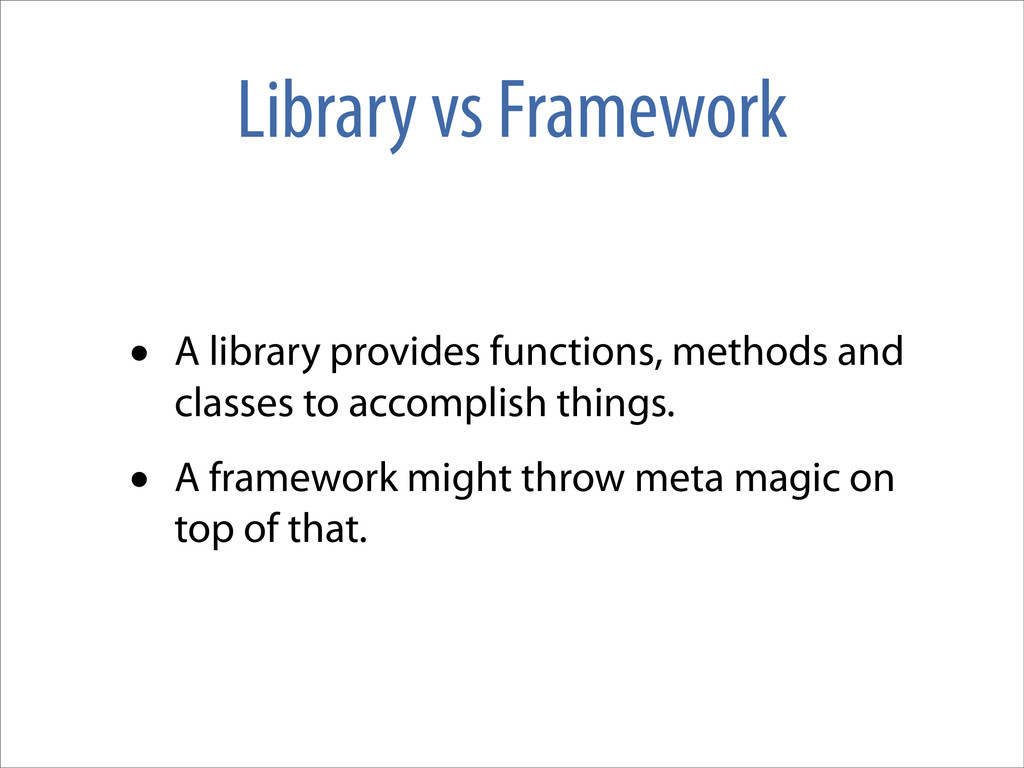 Library vs Framework • A library provides funct...