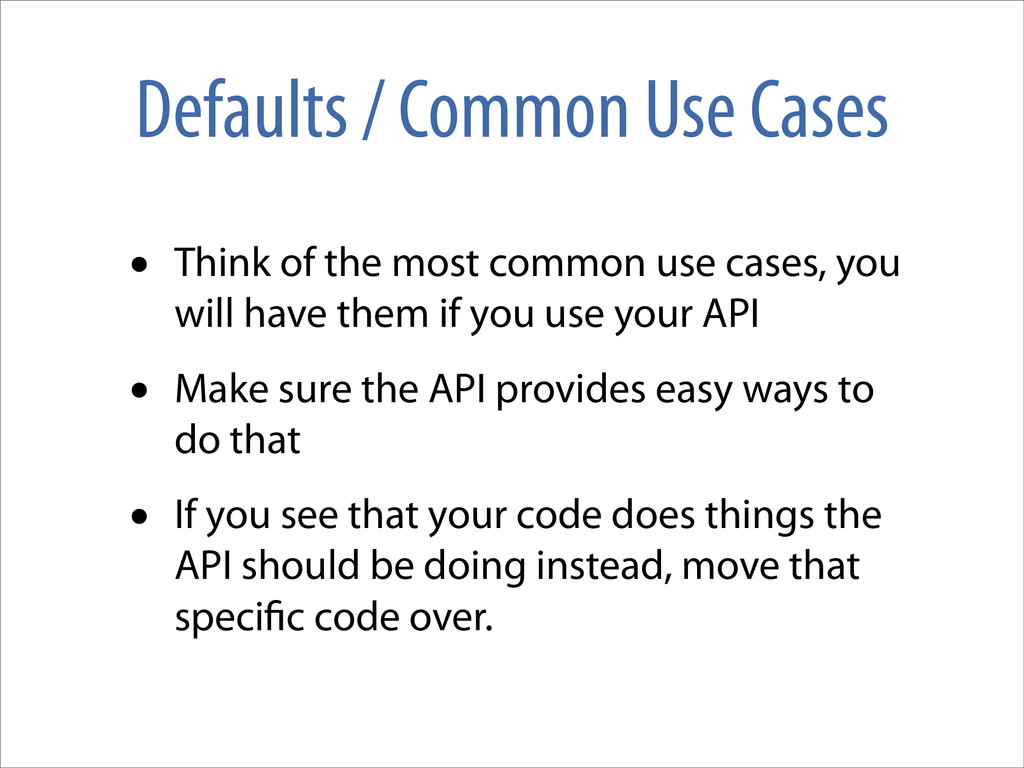 Defaults / Common Use Cases • Think of the most...