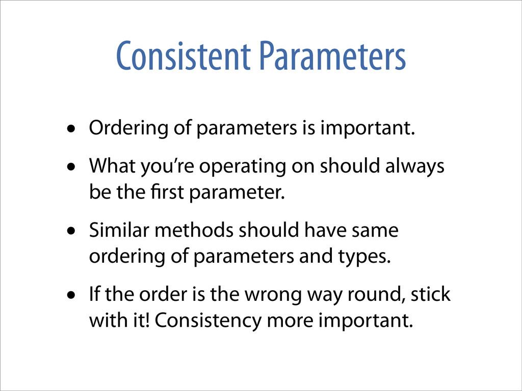 Consistent Parameters • Ordering of parameters ...