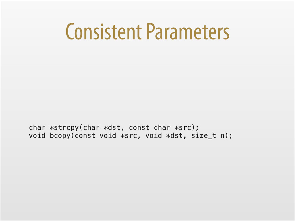 Consistent Parameters char *strcpy(char *dst, c...