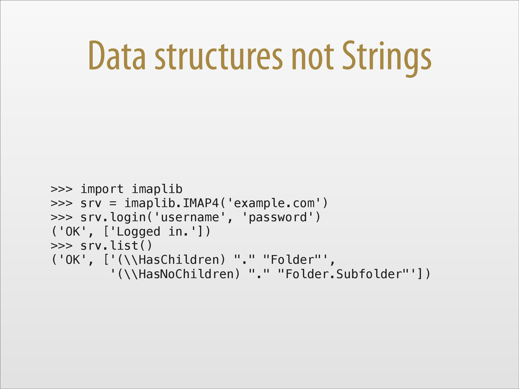 Data structures not Strings >>> import imaplib ...