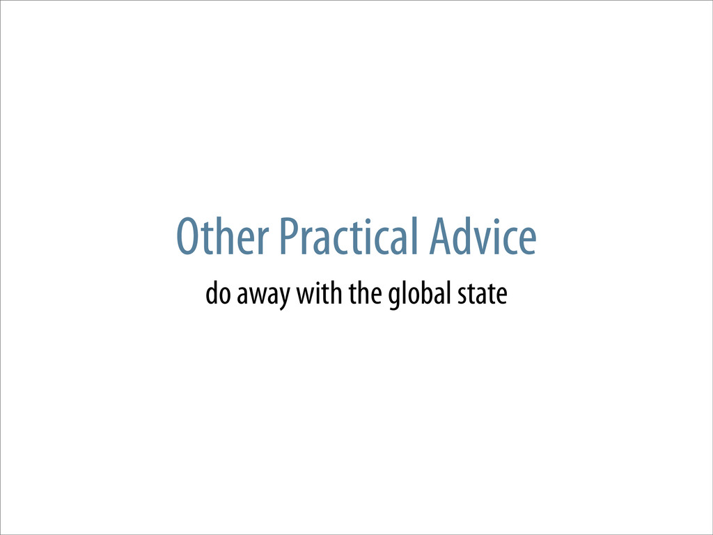 Other Practical Advice do away with the global ...