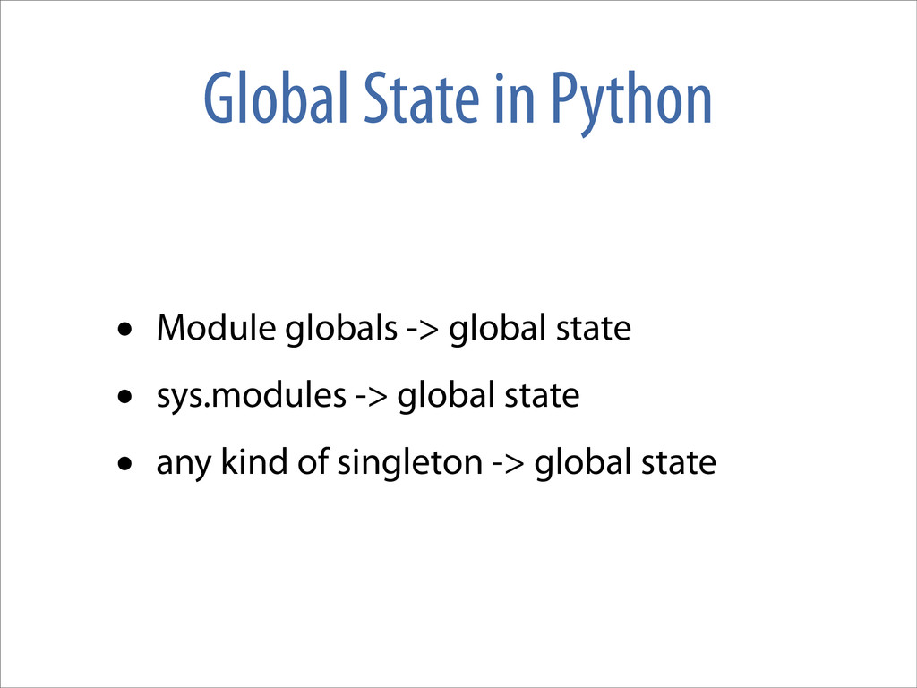 Global State in Python • Module globals -> glob...