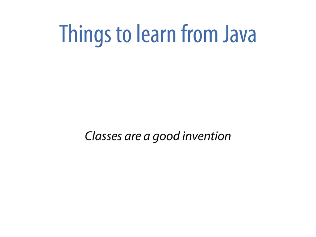 Things to learn from Java Classes are a good in...
