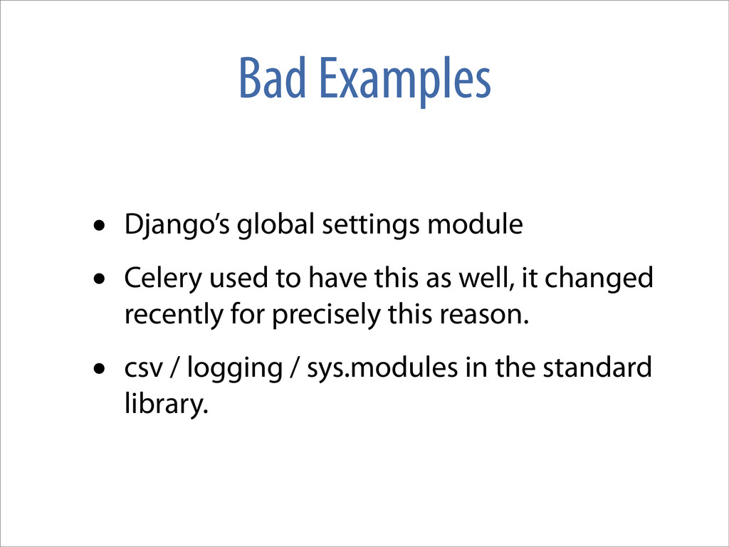 Bad Examples • Django's global settings module ...