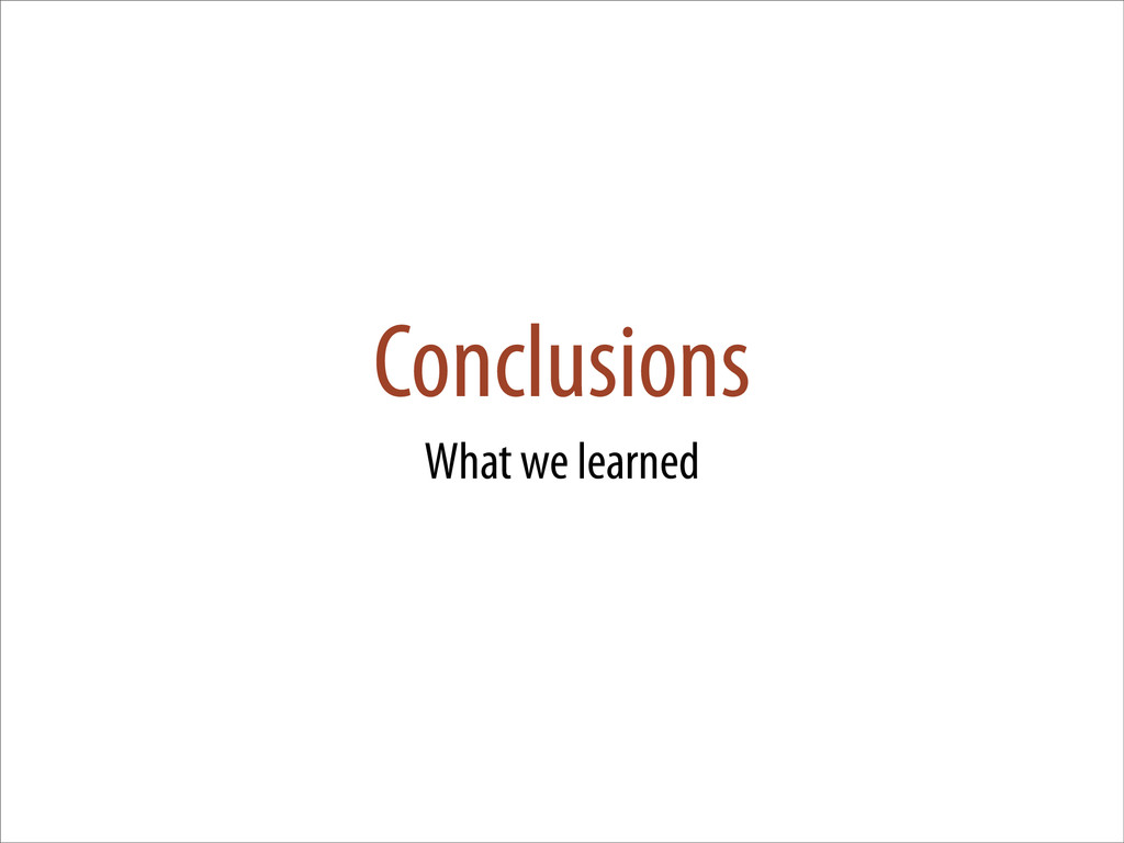 Conclusions What we learned