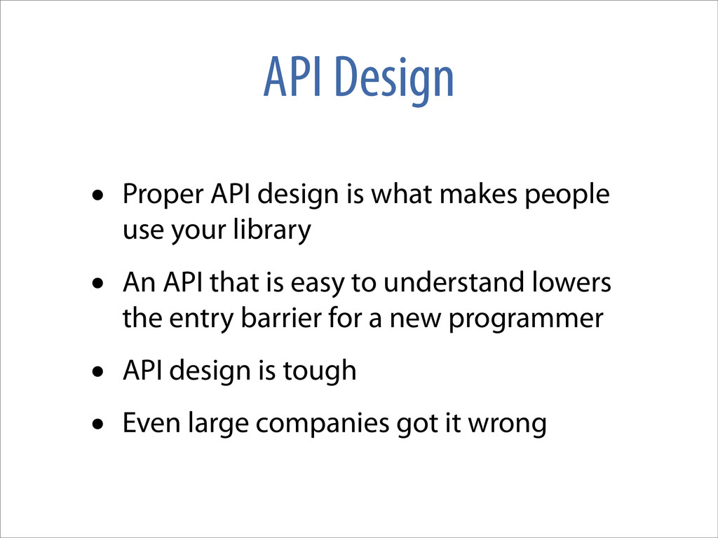 API Design • Proper API design is what makes pe...
