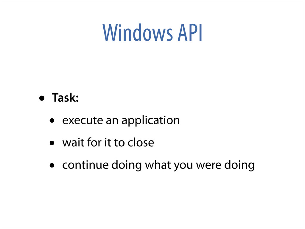 Windows API • Task: • execute an application • ...