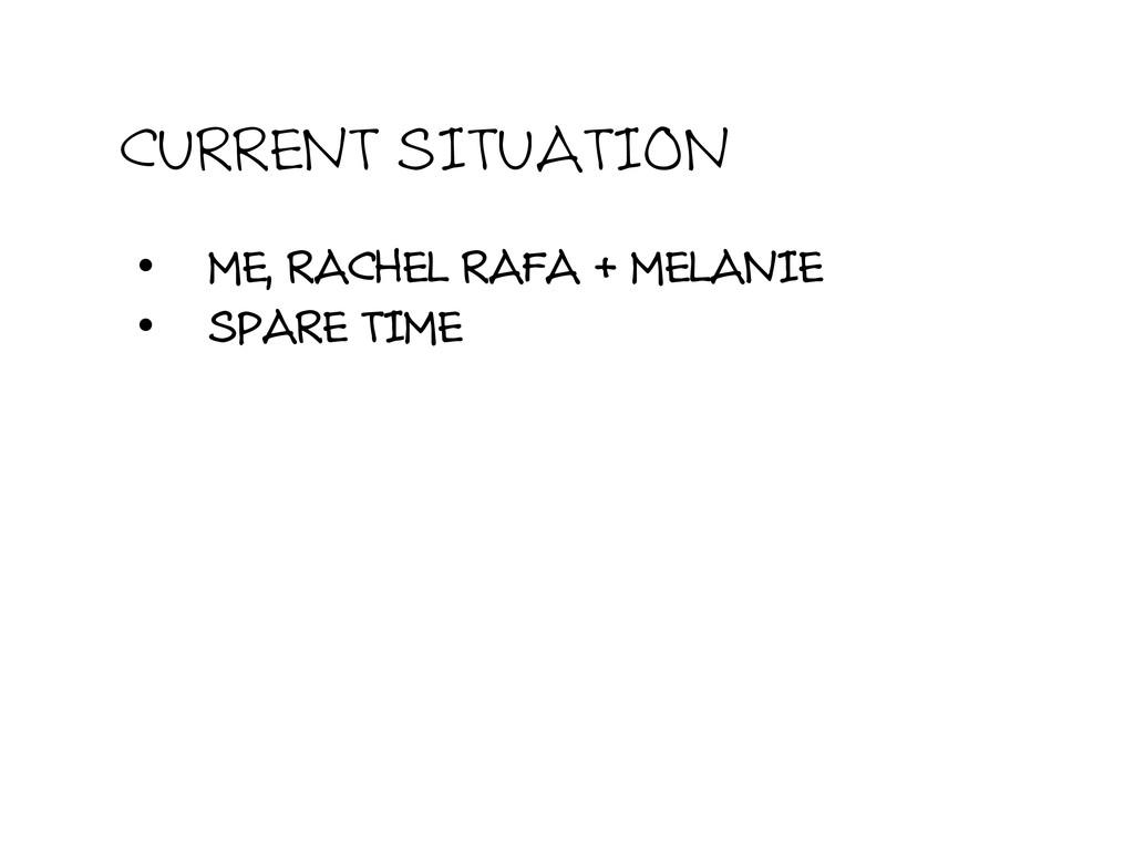 CURRENT SITUATION • ME, RACHEL RAFA + MELANIE ...