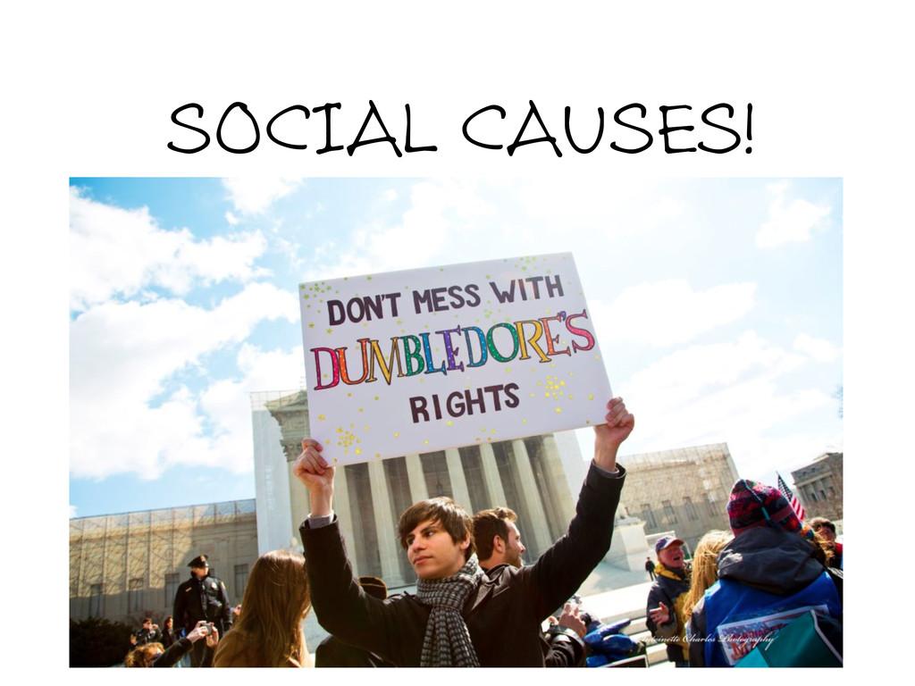 SOCIAL CAUSES!