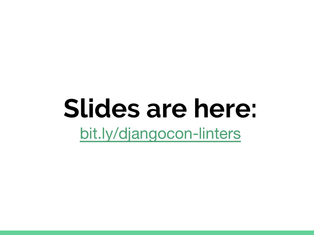 Slides are here: bit.ly/djangocon-linters