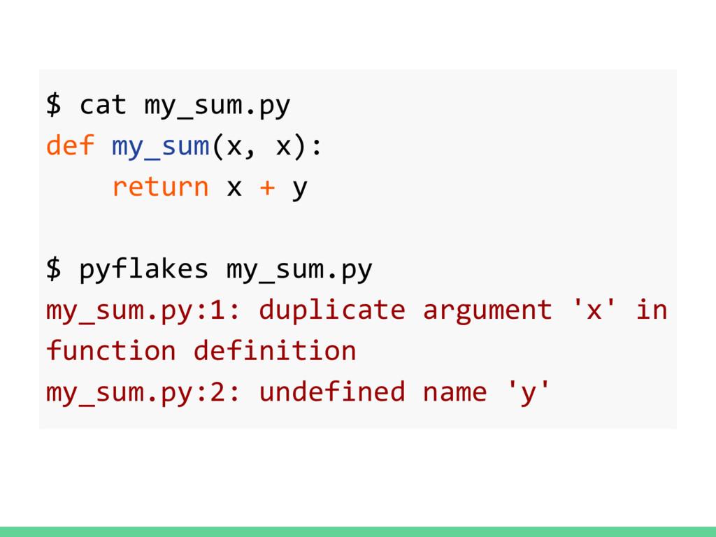 $ cat my_sum.py def my_sum(x, x): return x + y ...