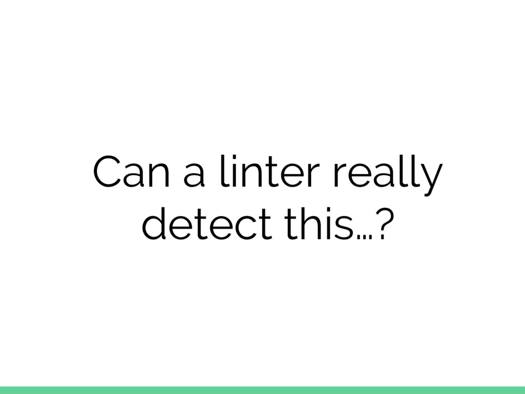 Can a linter really detect this…?