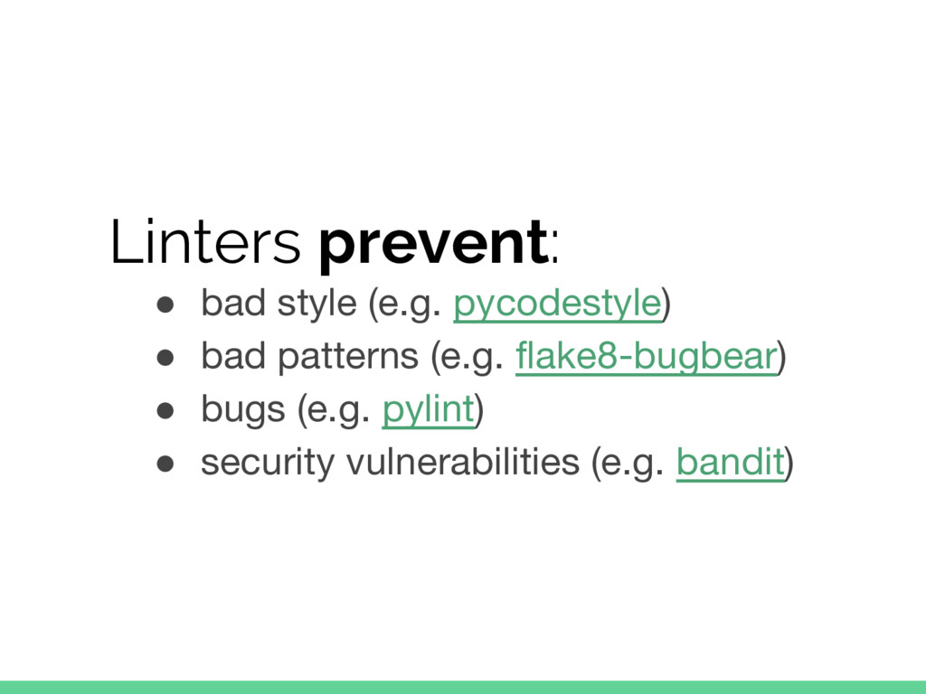 Linters prevent: ● bad style (e.g. pycodestyle)...