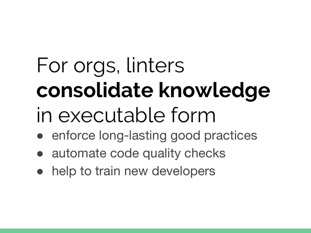 For orgs, linters consolidate knowledge in exec...