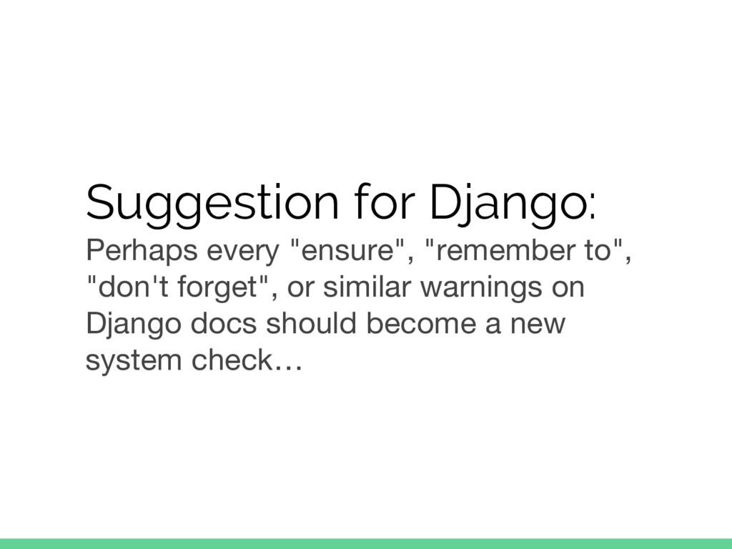 "Suggestion for Django: Perhaps every ""ensure"", ..."