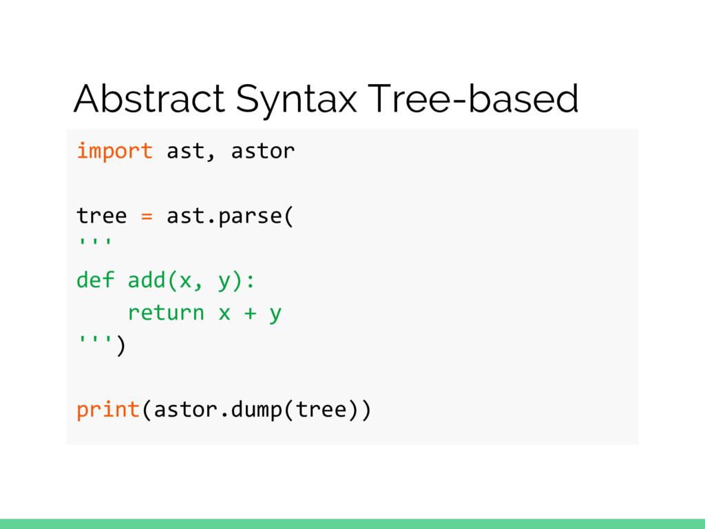import ast, astor tree = ast.parse( ''' def add...