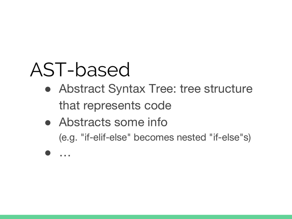 AST-based ● Abstract Syntax Tree: tree structur...