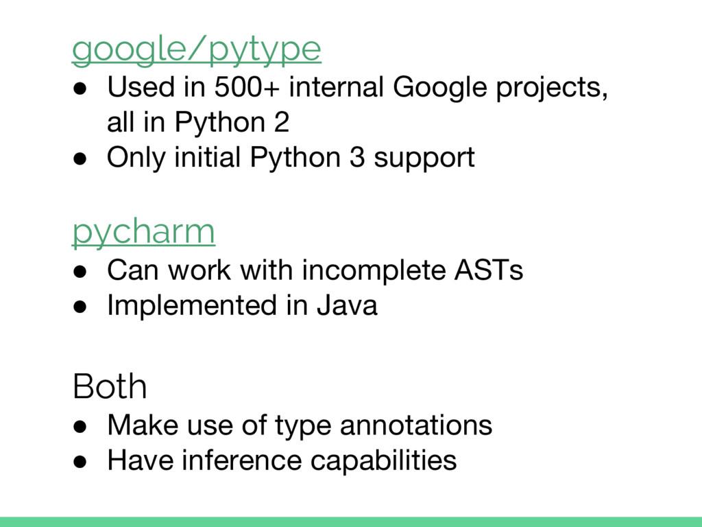 google/pytype ● Used in 500+ internal Google pr...