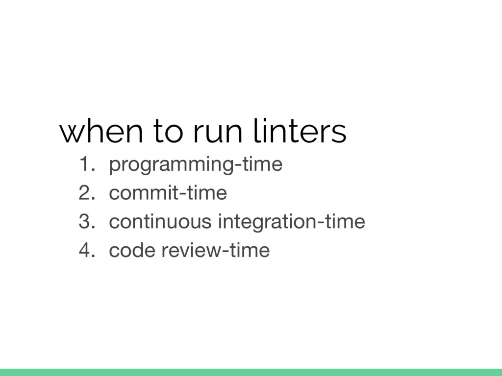 when to run linters 1. programming-time 2. comm...