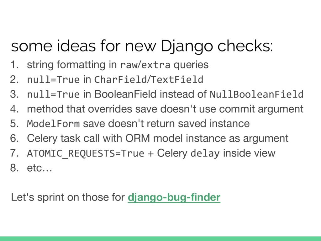 some ideas for new Django checks: 1. string for...