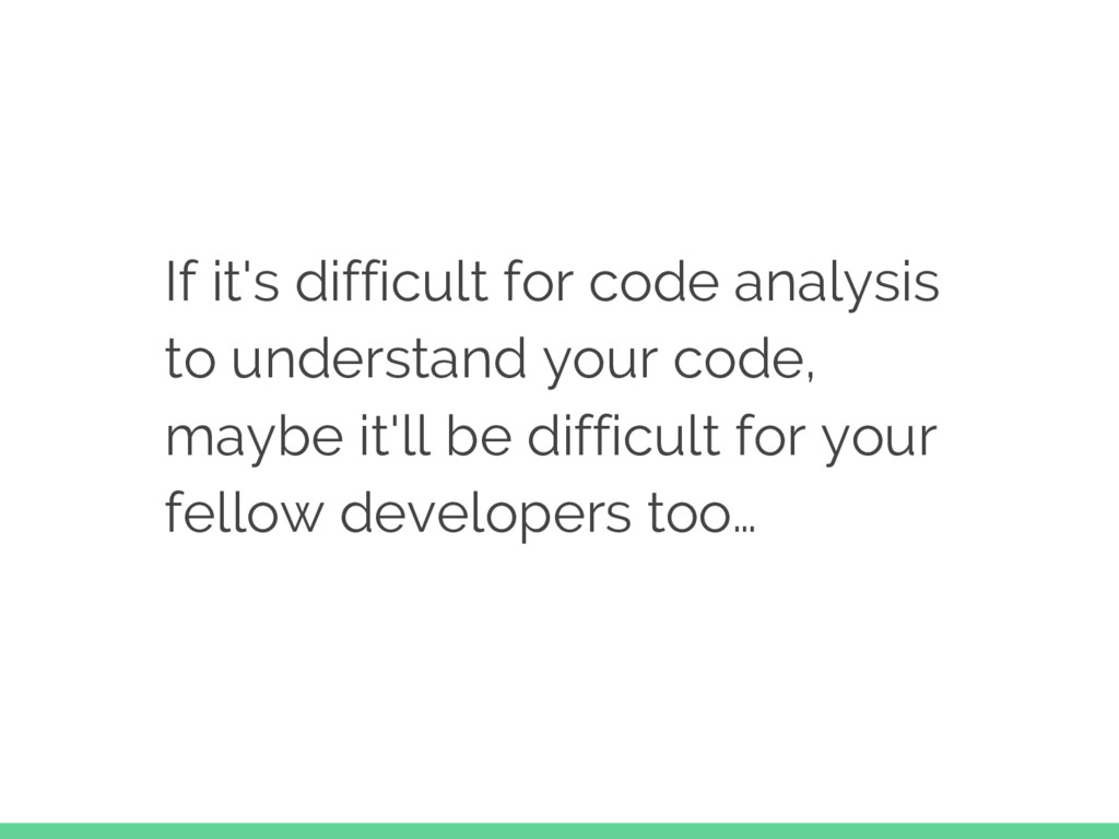 If it's difficult for code analysis to understa...