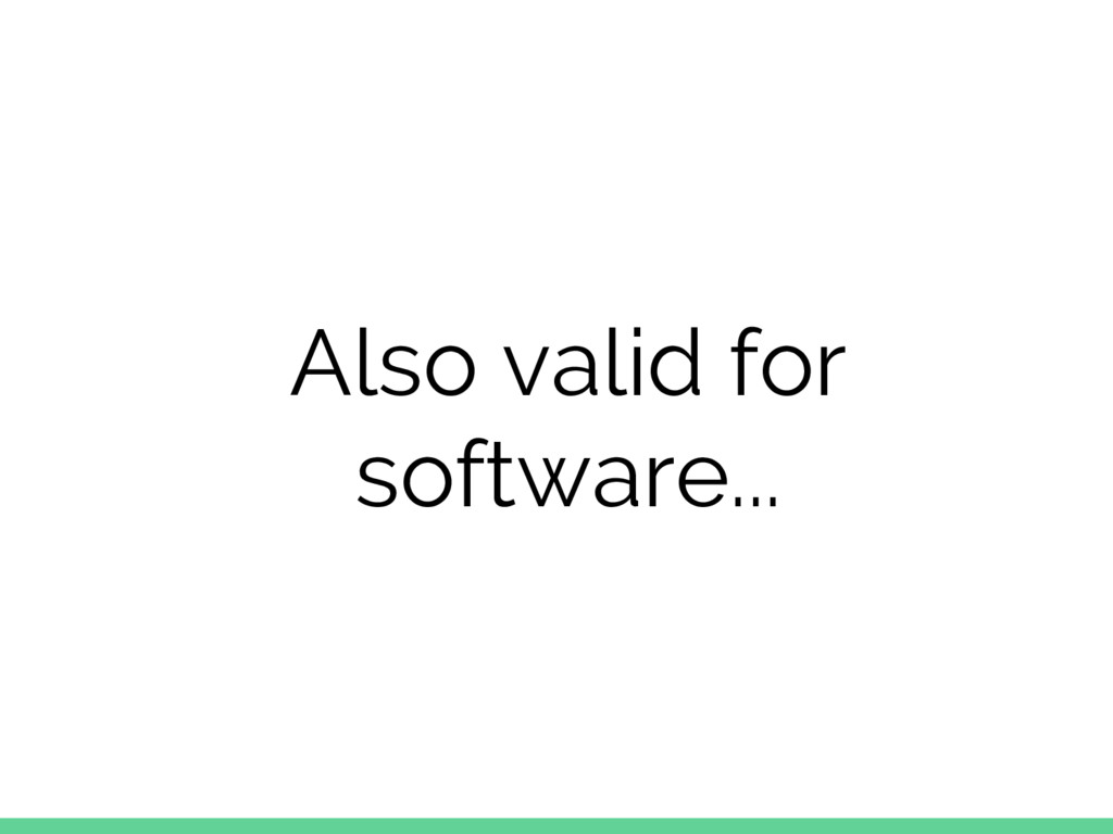 Also valid for software...