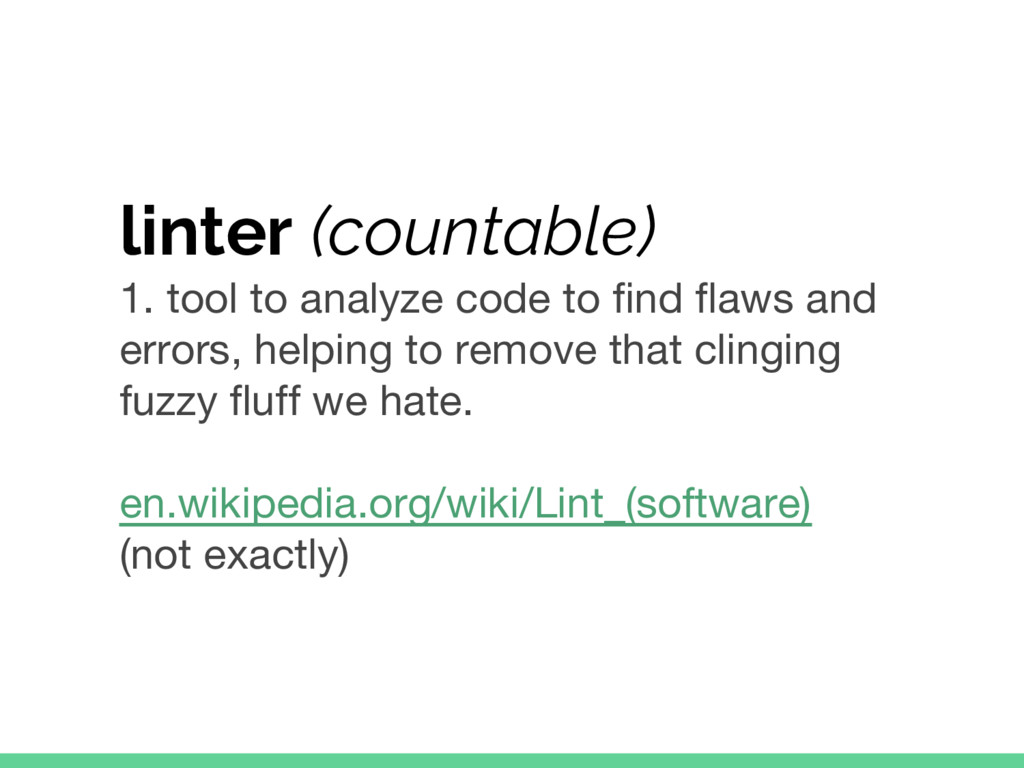 linter (countable) 1. tool to analyze code to f...