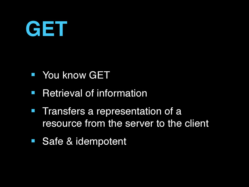 ■ You know GET ■ Retrieval of information ■ Tra...