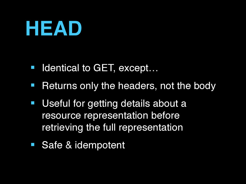 HEAD ■ Identical to GET, except… ■ Returns only...