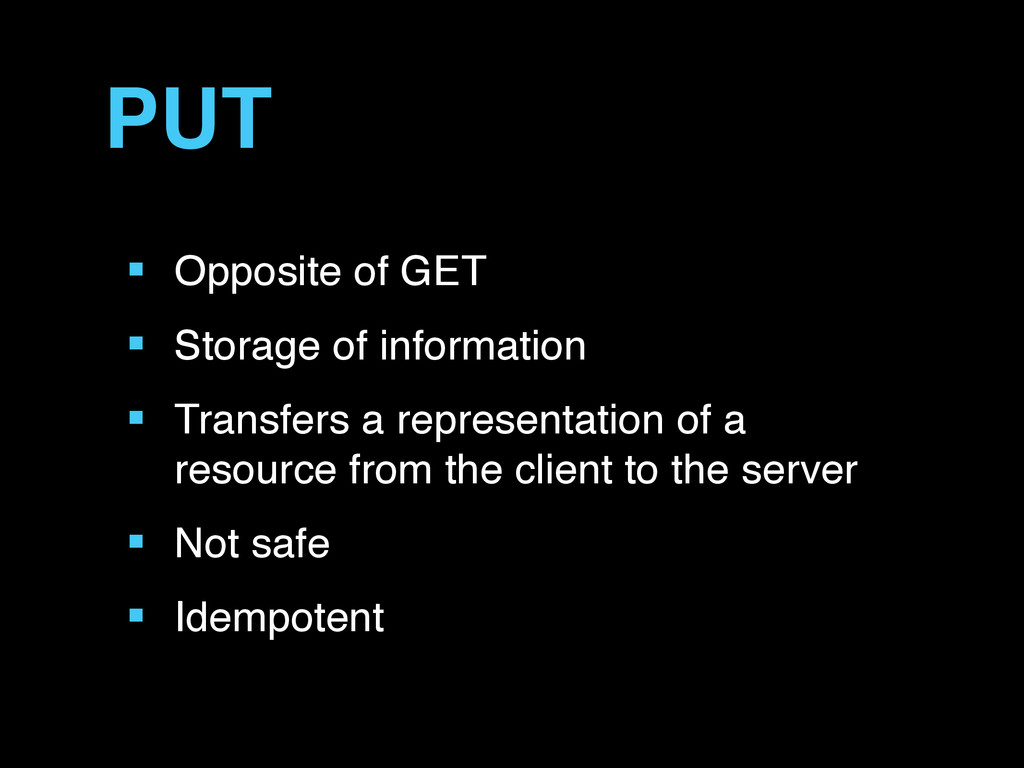 PUT ■ Opposite of GET ■ Storage of information ...
