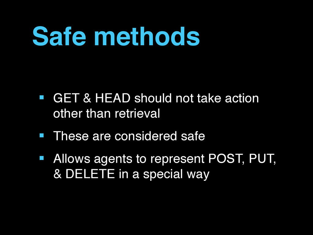Safe methods ■ GET & HEAD should not take actio...