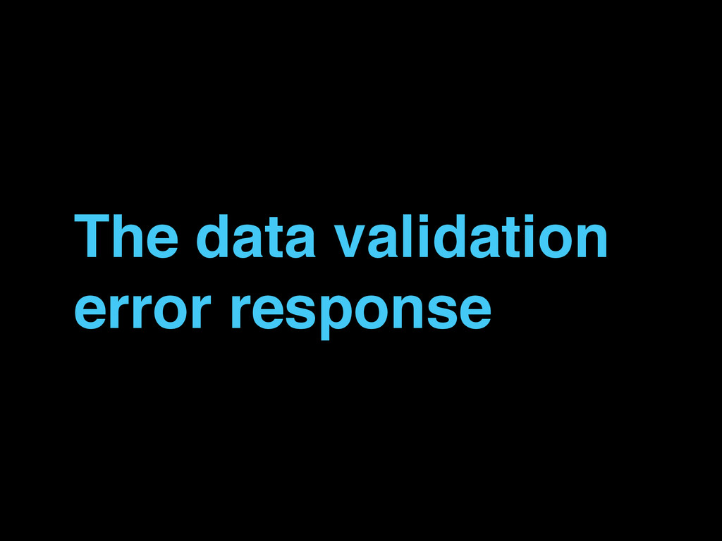 The data validation error response