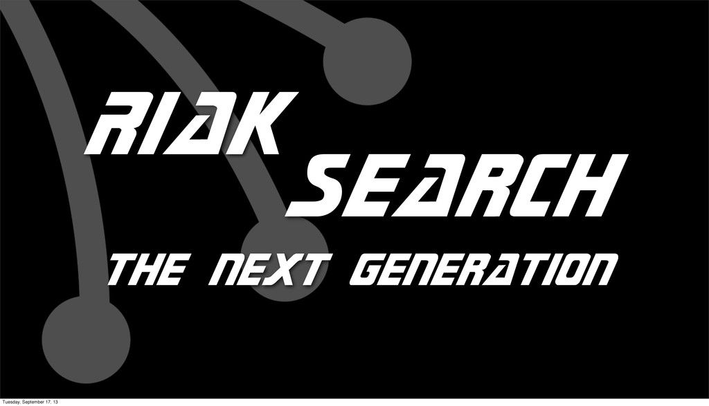 Riak Search the next generation Tuesday, Septem...